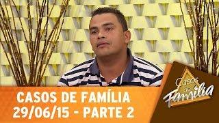 Casos de Família (29/06/15) - Você gosta do meu marido? Então procura um igual pra você! - Parte 2