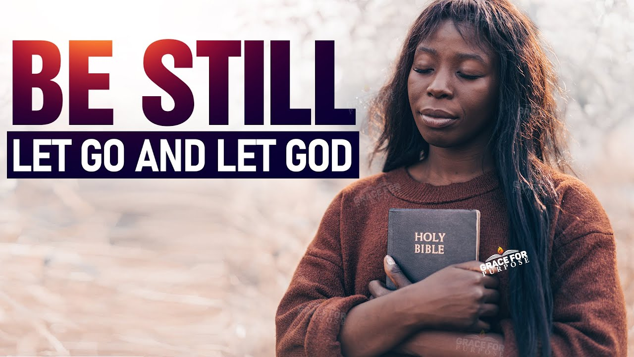 Let Go Of Everything That Vexes You and Pulls You Back | Let God Have All Your Attention