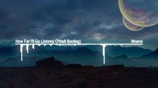 Moana - How Far I'll Go (Johnny O'Neill Remix Bootleg)