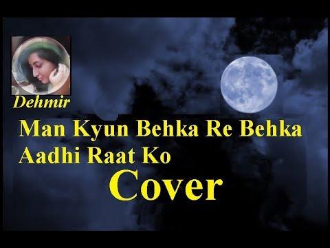 Man Kyun Behka Re Behka Aadhi Raat Ko Cover By DEHMIR
