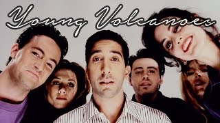 Friends | Young Volcanoes
