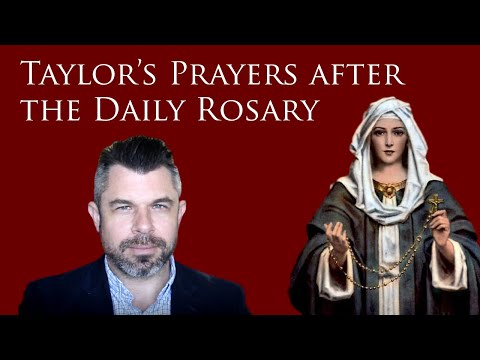 Taylor's Prayers after the Daily Rosary