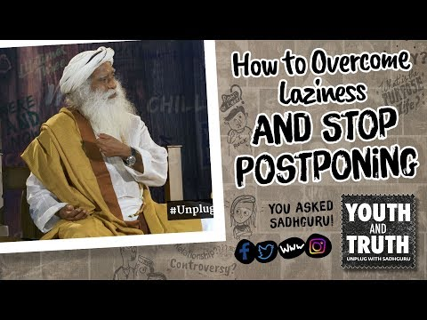 How to Overcome Laziness and Stop Postponing #UnplugWithSadhguru