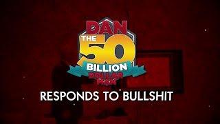 DAN SAYS NEXT MULTIMILLIONAIRE COULD BE YOU! | DAN RESPONDS TO BULLSHIT