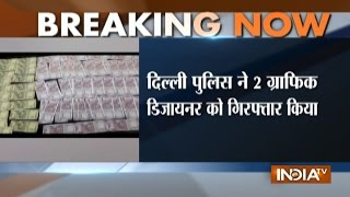 Graphic Designers Arrested with Fake 2000, 500 Rupee Notes in Delhi