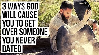 How to Get Over Someone You Never Dated (3 Christian Tips)