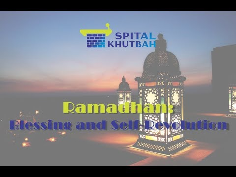 SPITAL KHUTBAH / RAMADHAN: BLESSINGS & SELF-REVOLUTION / 20 04 18