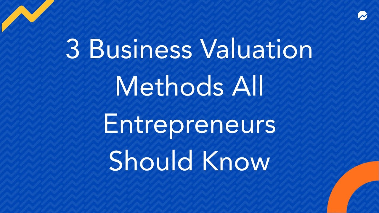 7 Business Valuation Methods All Entrepreneurs Should Know