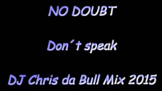 No Doubt - Don´t speak (DJ Chris da Bull Mix 2015)