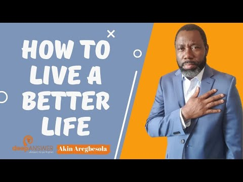 How To Live A Better Life? Life Coach Akin Aregbesola Gives Advice On Living A Better Life!