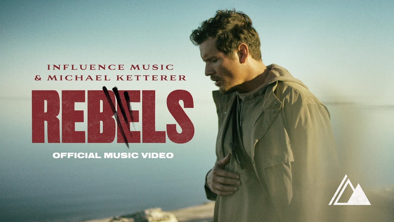 Rebels (Official Music Vid) Influence Music & Michael Ketterer