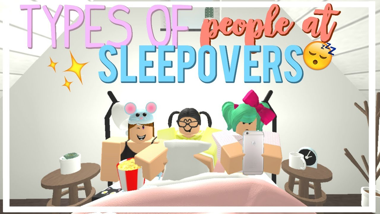 types of people at sleepovers roblox youtube