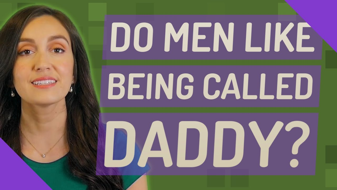 Why do guys like being called daddy?