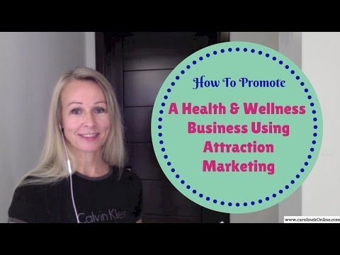 How to use Attraction Marketing to promote a health and wellness business online