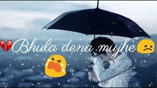 bhula dena mujhe ❤ aashiqi 2 ❤ sad 😞 love ❤ romantic 💏 whatsapp status video 2017 😊
