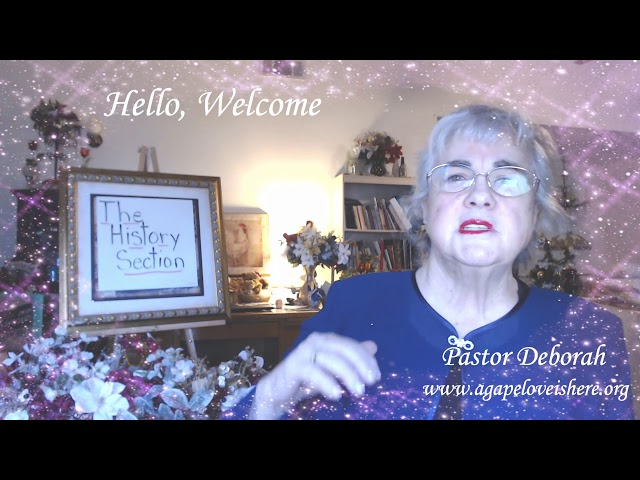 The History Section, Introduction Video  A Ministry of Agape Love, Love Is Here and Pastor Deborah