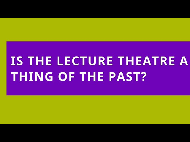 Audio Read: Is the Lecture Theatre a Thing of the Past?