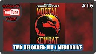 TMK 10 Year YouTube Anniversary - Video #16 - TMK RELOADED: MK1 MEGADRIVE
