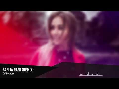 Ban Ja Rani (Lemon Remix) - DJ Lemon