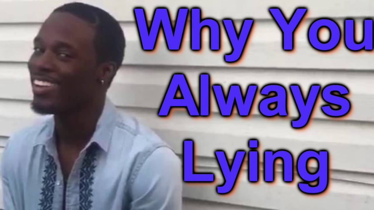 Image result for why you always lying meme pic