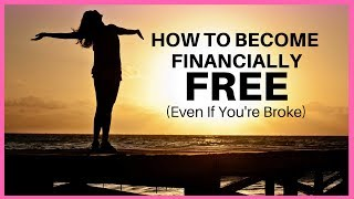 How To Become Financially FREE Even If You're Broke!