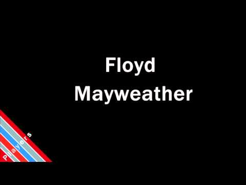 How to Pronounce Floyd Mayweather
