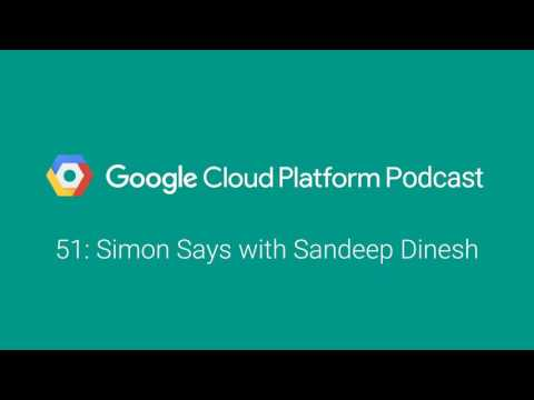 Simon Says with Sandeep Dinesh: GCPPodcast 51