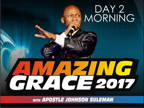 Amazing Grace '17 (From Glory To Glory) Day 2 Morn. With Apostle Johnson Suleman