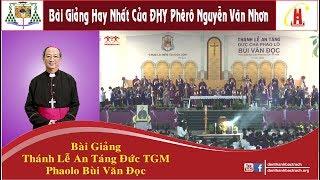 Đầy Xúc Động - Bài Giảng Của ĐHY Phêrô Nguyễn Văn Nhơn - Thánh Lễ An Táng Đức TGM Phaolo Bùi Văn Đọc