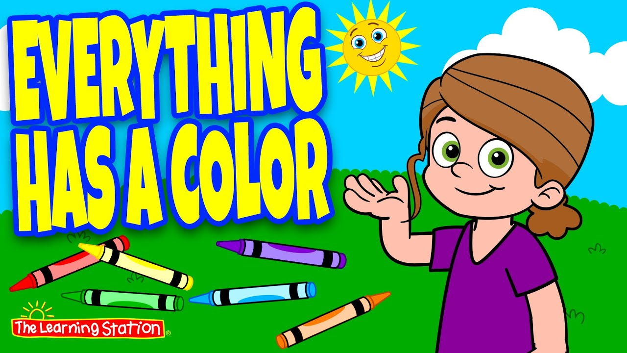 Everything Has a Color ♫ Color Songs For Kids ♫ Colors Songs ♫ Kids Songs by The Learning Station