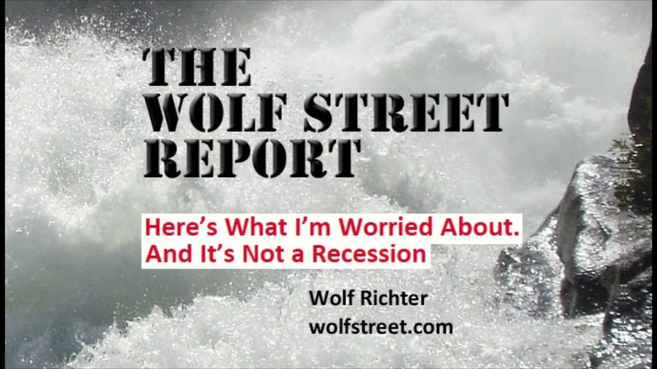 THE WOLF STREET REPORT: Here's What I'm Worried About, and