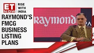 Raymond's Value Unlocking Drive | Gautam Singhania To ET NOW