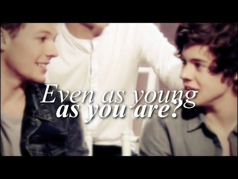 Harry & Louis || Even as young as you are?
