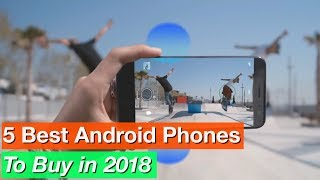 5 Best Android Phones to Buy in 2018