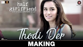 Thodi Der Making Half Girlfriend Arjun Kapoor Shraddha Kapoor Farhan Saeed Shreya Ghoshal