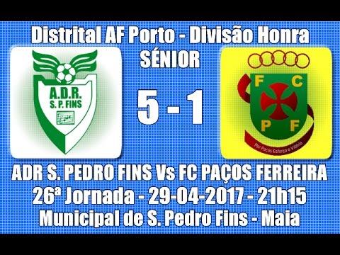 """Distrital AF Porto Div. Honra - 26ª J. """"ADR S. Pedro Fins Vs FC Paços Ferreira"""" 16/17 Jogo do Título"""