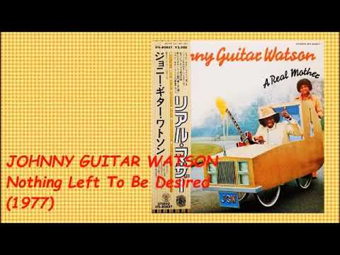 JOHNNY GUITAR WATSON - NOTHING LEFT TO BE DESIRED (1977)