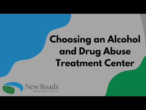 Choosing an Alcohol and Drug Abuse Treatment Center