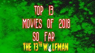 top 13 films of 2018 (So Far)
