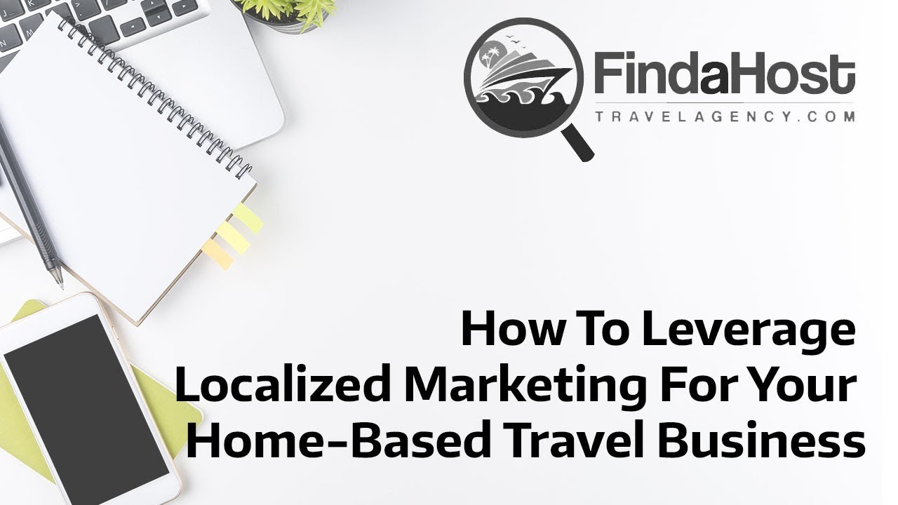 How To Leverage Localized Marketing For Your Home-Based Travel ...