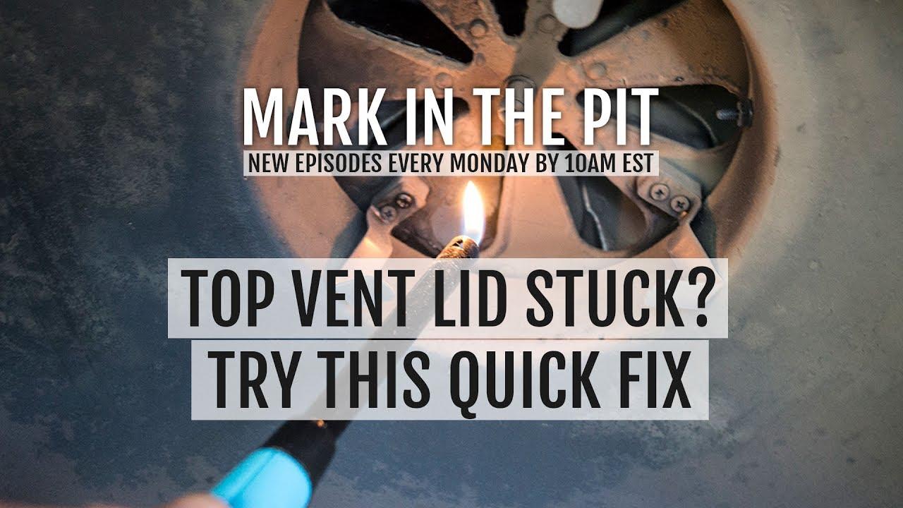 How To Top Vent Lid Cap Stuck Quick Fix Pit Boss Kamado