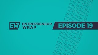 Entrepreneur Wrap 19 | The Power of Clever Advertising & How to Get Better at Delegating