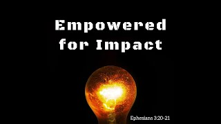 """""""Empowered For Impact"""""""