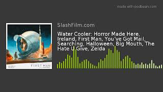 Water Cooler: Horror Made Here, Ireland, First Man, You've Got Mail, Searching, Halloween, Big Mou