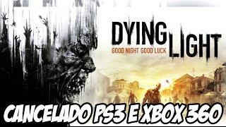 Dying Light CANCELADO para PS3 e XBOX 360, o que aconteceu?