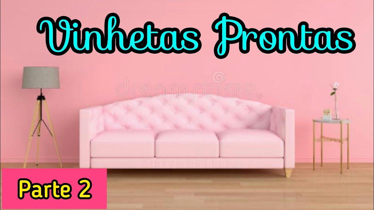 VINHETAS PRONTAS PRA BAIXAR  PARTE 2  ESCOLHA A SUA 💕
