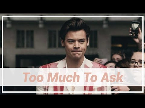 Harry Styles - Too Much To Ask