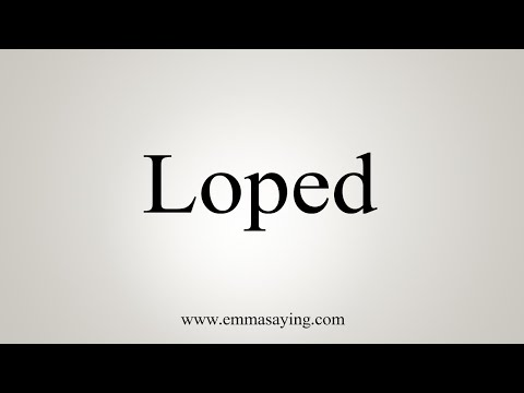 How To Say Loped
