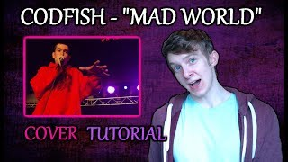 CODFISH - MAD WORLD Cover | Tutorial [Requested]