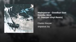Madagascar - Goodbye East Goodbe West (C. Stanyan Vinyl Remix)